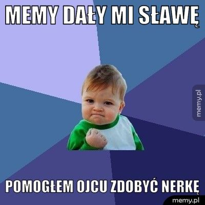 Memy dały mi sławę
