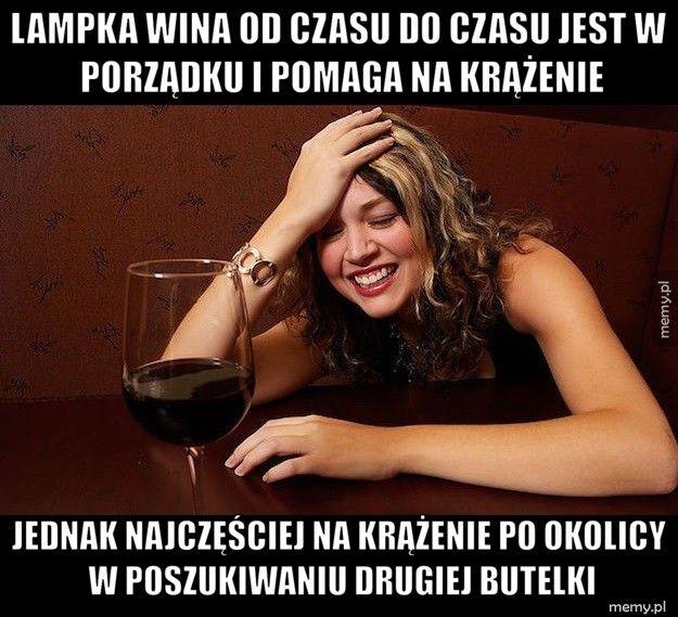 Lampka wina od czasu do czasu jest w porządku i pomaga na krążen Jednak najczęściej na krążenie po okolicy w poszukiwaniu drugiej