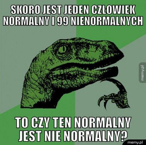Skoro jest jeden człowiek normalny...