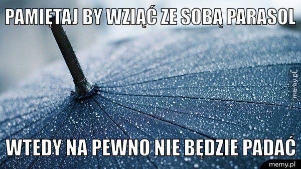 Pamiętaj by wziąć ze sobą parasol Wtedy na pewno nie będzie padać