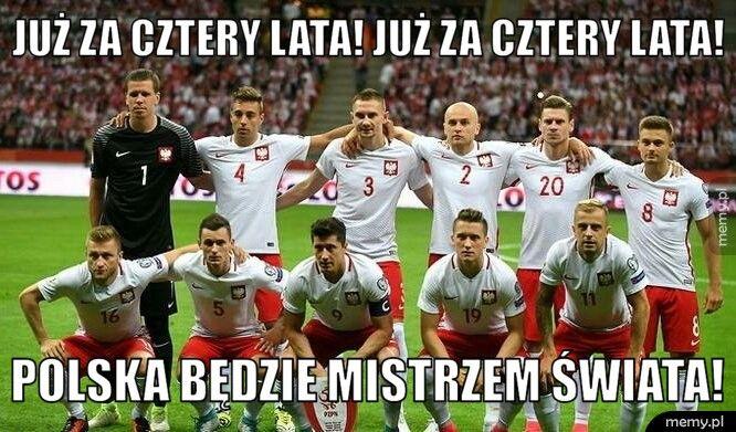 Już za cztery lata! już za cztery lata! Polska będzie mistrzem świata!