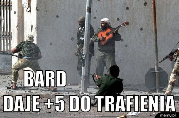 Bard                          Daje +5 do trafienia