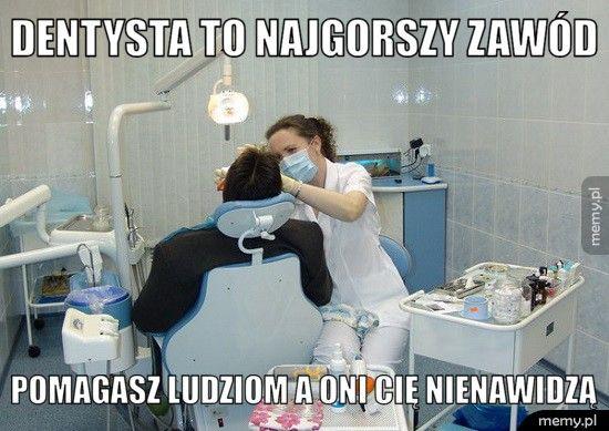 Dentysta to najgorszy zawód Pomagasz ludziom a oni cię nienawidzą