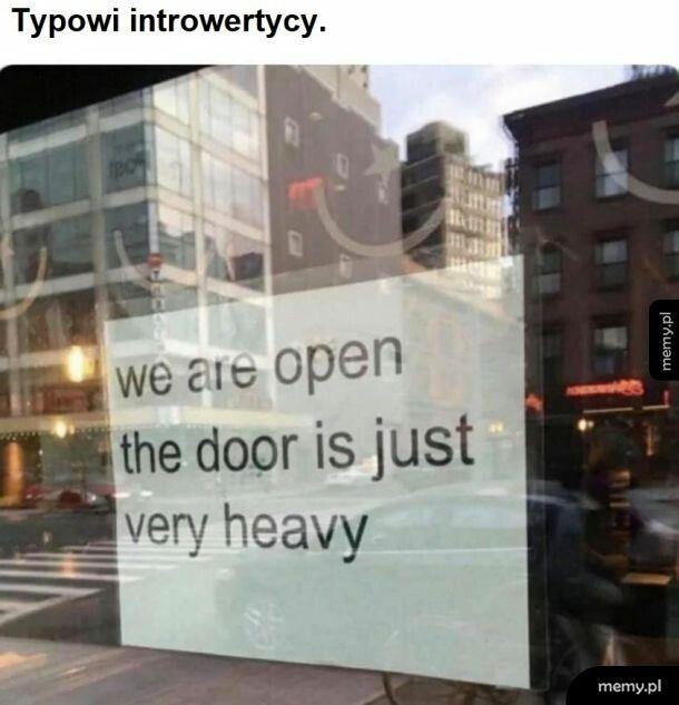 Nie mam siły by otwierać drzwi.