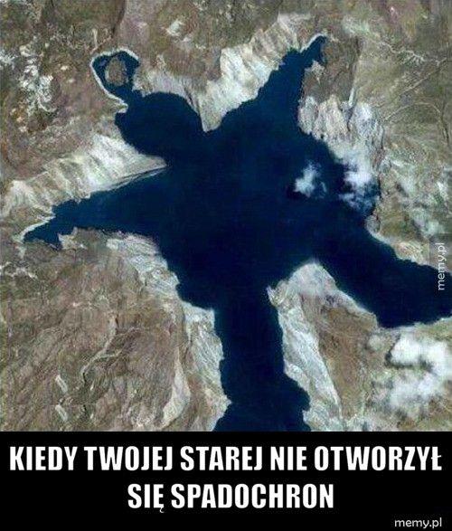 Kiedy twojej starej nie otworzył          się spadochron