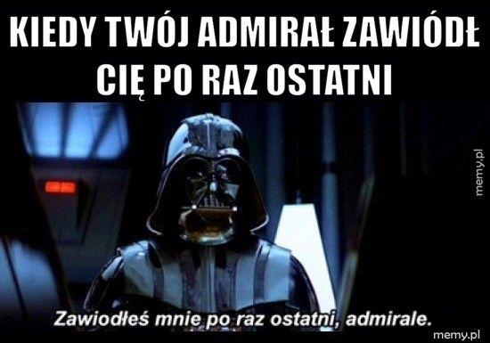 Kiedy twój admirał zawiódł       Cię po raz ostatni