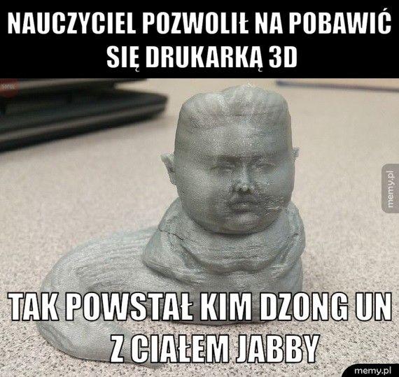 Nauczyciel pozwolił na pobawić         się drukarką 3D        Tak powstał Kim Dzong Un            z ciałem Jabby