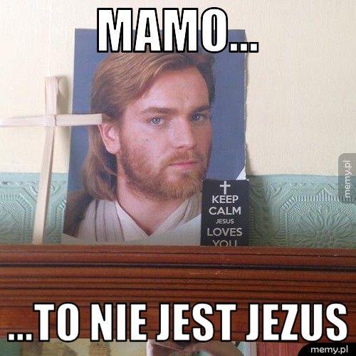 Mamo... ...To nie jest Jezus