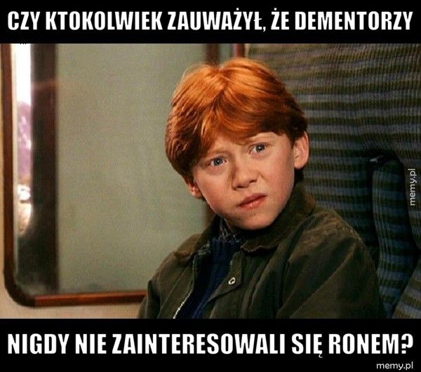 Czy ktokolwiek zauważył, że dementorzy                         Nigdy nie zainteresowali się Ronem?