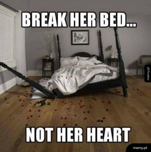 Break her bed