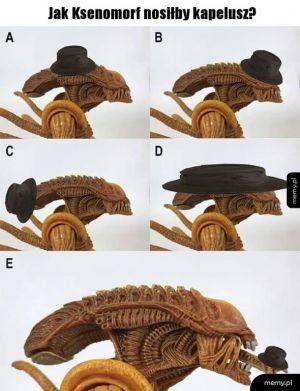 Gdyby Ksenomorf nosił kapelusz