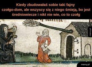 Też kiedyś tak miałem, tylko że bez czołgu i bez średniowiecza