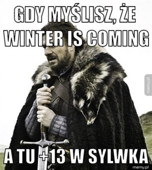 Gdy myślisz, że winter is coming